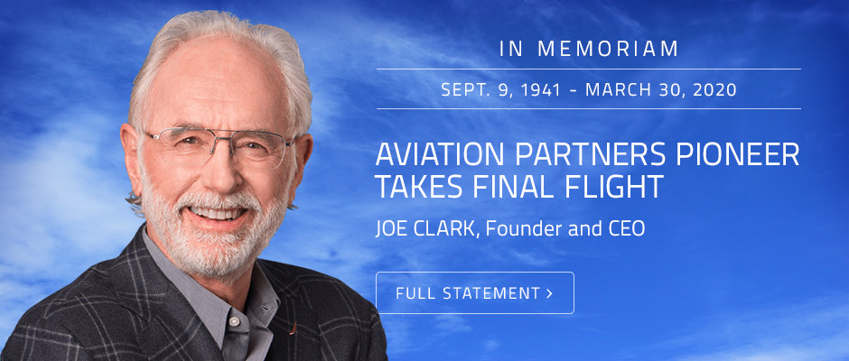 In Memoriam - Aviation Partners Pioneer Takes Final Flight - Joe Clark, Founder and CEO, Sept. 9, 1941 - March 30, 2020
